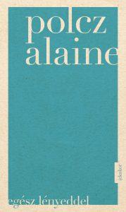 Egész lényeddel Polcz Alaine
